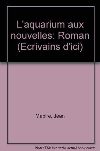 9782912047182: L'aquarium aux nouvelles: Roman (Ecrivains d'ici) (French Edition)