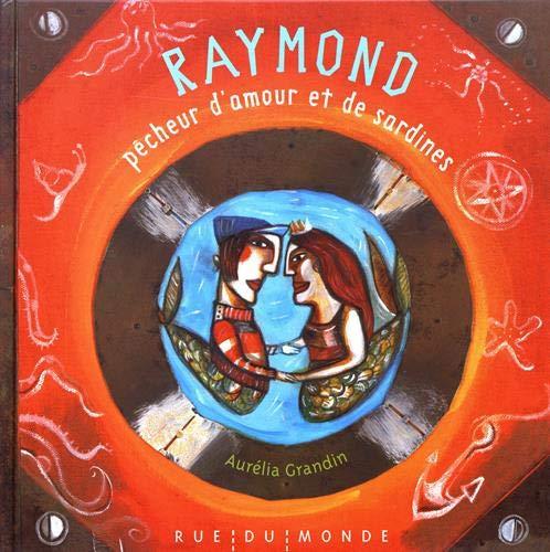 Raymond, pêcheur d'amour et de sardines: Grandin, Aur�lia