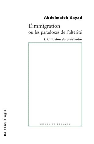 9782912107275: L'immigration ou Les paradoxes de l'alterité : Tome 1, L'illusion du provisoire