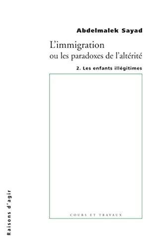 9782912107305: L'immigration ou les paradoxes de l'alt�rit� : Les enfants ill�gitimes