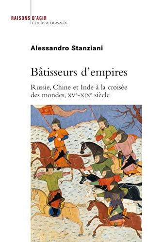 9782912107671: Bâtisseurs d'empires : Russie, Chine et Inde à la croisée des mondes, XVe-XIXe siècle