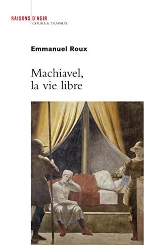 Machiavel, la vie libre: Roux, Emmanuel