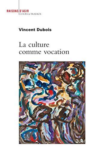 Culture comme vocation (La): Dubois, Vincent