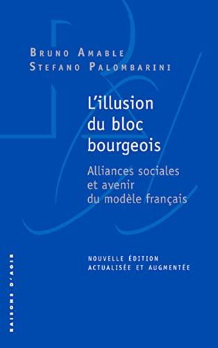 9782912107978: L'illusion du bloc bourgeois. Alliances sociales et avenir du modèle français. Nouvelle édition.