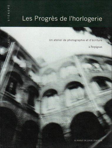 LES PROGRES DE L'HORLOGERIE - un atelier de photographie et d'écriture à ...