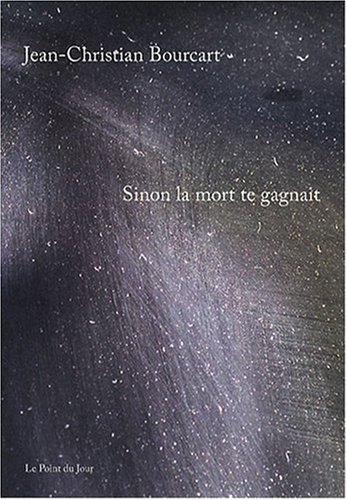 Sinon la mort te gagnait (French Edition): Jean-Christian Bourcart