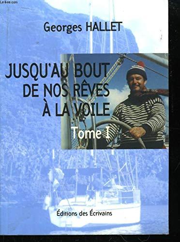 9782912134615: JUSQU'AU BOUT DE NOS REVES A LA VOILE. Tome 1
