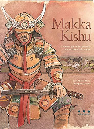 9782912138347: Makka Kishu : L'homme qui voulait posséder tous les chevaux du monde