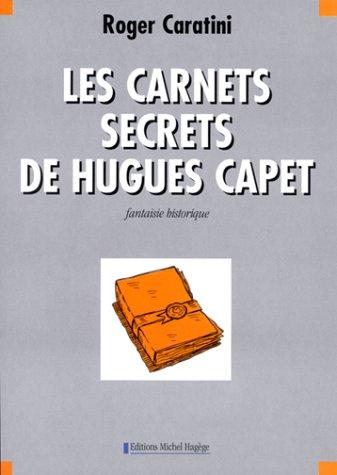 9782912160089: LES CARNETS SECRETS DE HUGUES CAPET. Fantaisie historique