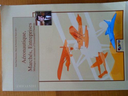 9782912208033: Aéronautique, marchés, entreprises : Mélanges en mémoire d'Emmanuel Chadeau