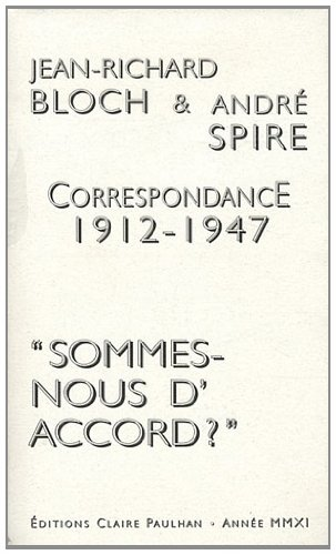 "Correspondance 1912-1947 : ""Sommes-nous d'accord ?"".: BLOCH (Jean-Richard), SPIRE"