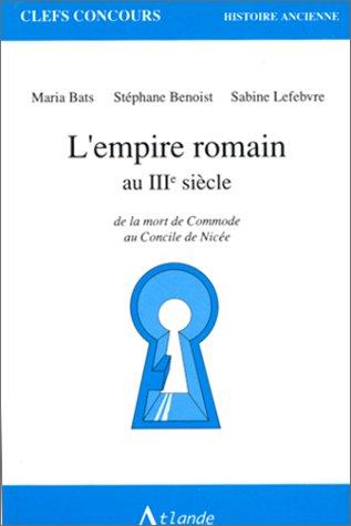 9782912232045: L'empire romain au IIIe siècle. De la mort de Commode au Concile de Nicée