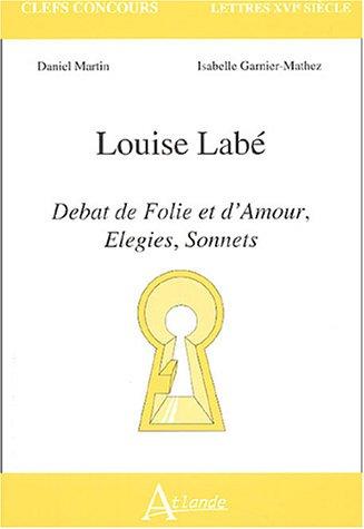 9782912232830: Louise Labé : Débat de Folie et d'Amour, Elegies, Sonnets