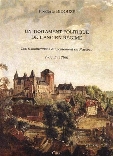 Un testament politique de l'Ancien Régime. Les remontrances du Parlement de Navarre: ...