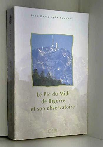 9782912233233: Le Pic du Midi de Bigorre et son observatoire: Histoire scientifique, culturelle et humaine d'une montagne et d'un observatoire scientifique (Collection Lieux de memoire pyreneens) (French Edition)