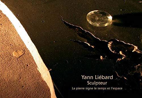 9782912261502: Yann Liébard Sculpteur La pierre signe le temps et l'espace