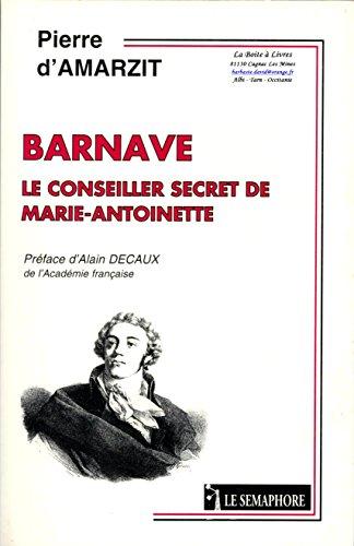 9782912283214: Barnave, le conseiller secret de Marie-Antoinette (French Edition)