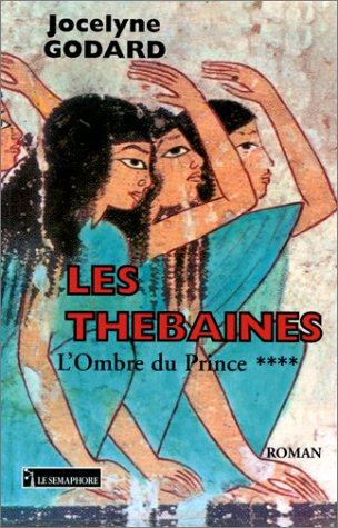 THEBAINES (LES) V.4: OMBRE DU PRINCE: GODARD, JOCELYNE