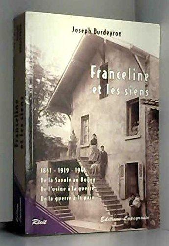 9782912313102: Franceline et les siens 1861-1919-1945. : De la Savoie au Bugey, De l'usine � la guerre, De la guerre � la paix