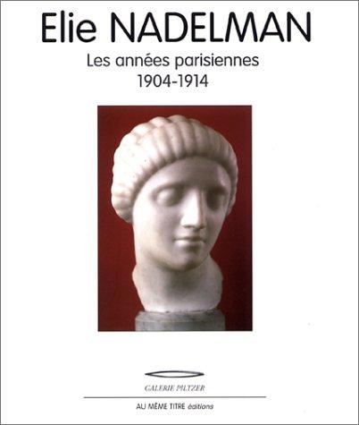 ELIE NADELMAN, LES ANNEES PARISIENNES, 1904-1914: KEOBANDITH PICK