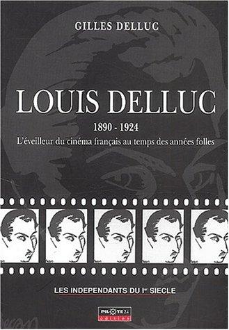 9782912347237: Louis Delluc 1890-1924. : L'éveilleur du cinéma francais au temps des années folles