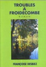 troubles a froidecombe desbiez françoise editions arts et litterature: francois desbiez