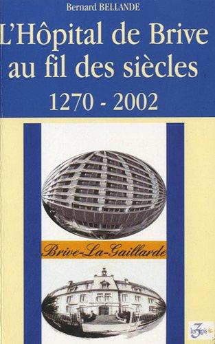 9782912354099: L'H�pital de Brive au fil des si�cles : 1270-2002
