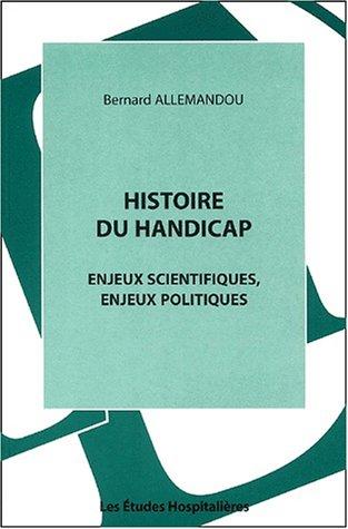 9782912359445: Histoire du handicap. Enjeux scientifiques, enjeux politiques