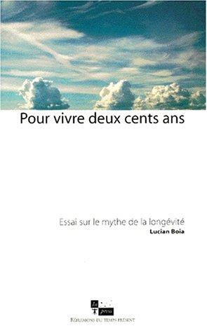 9782912404190: Pour vivre deux cents ans: Essai sur le mythe de la longévité (Réflexions du temps présent) (French Edition)