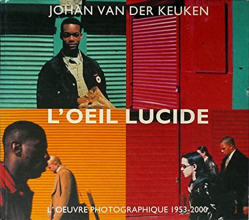 L`Oeil Lucide. L`OEuvre Photographique 1953-2000. / The: Keuken, Johan van
