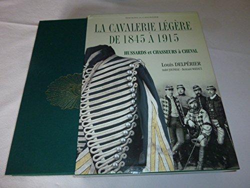 CAVALERIE LEGERE DE 1845 A 1915 HUSSARDS ET CHASSEURS A CHEVAL: DELPERIER,LOUIS