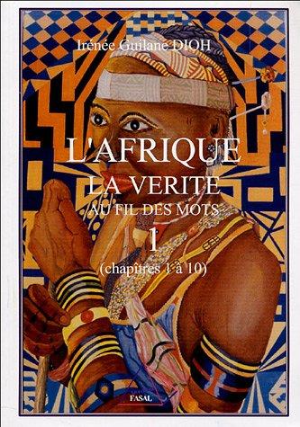9782912436436: L'Afrique : La vérité au fil des mots, volume 1, chapitres 1 à 10