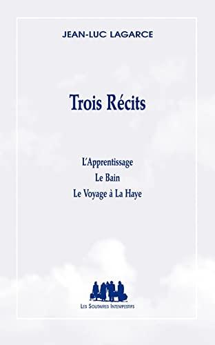 Trois recits : l'apprentissage - le bain: Lagarce, Jean-Luc