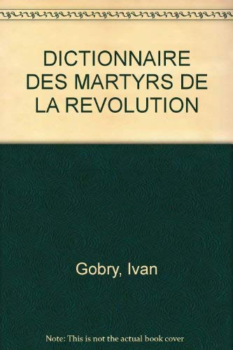 9782912476609: Dictionnaire des Martyrs de la Révolution