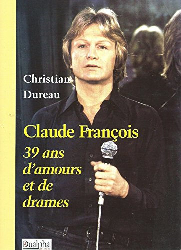 9782912476722: Claude François, 39 Ans d'Amour et de Drame