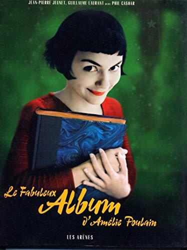 Le Fabuleux Album d'Amélie Poulain: Jeunet, Jean-Pierre & Guillaume Laurant & Phil ...
