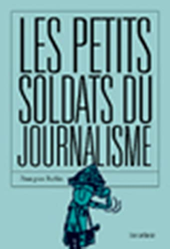 9782912485496: Les Petits Soldats du journalisme