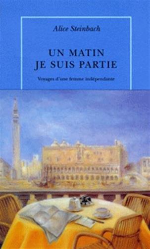 Un matin, je suis partie: Voyages d'une femme indépendante (2912517249) by Steinbach, Alice; Rosenbaum, Lisa