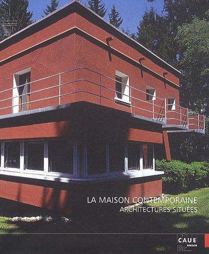 La maison contemporaine : Architectures situées: Jean-Claude Vigato; Jean-Lucien