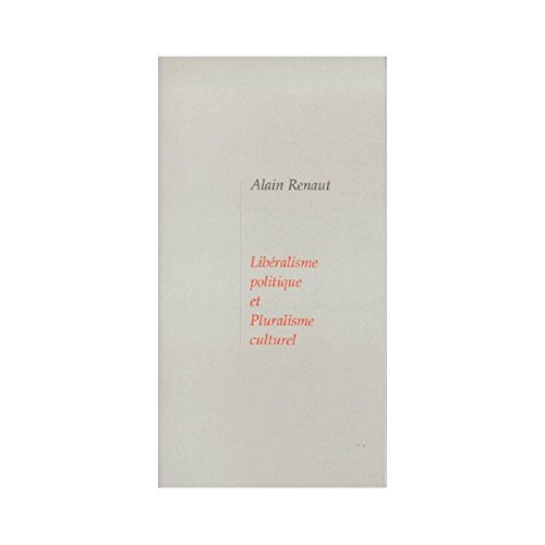 Liberalisme politique et pluralisme culturel (French Edition) (2912567106) by Renaut, Alain