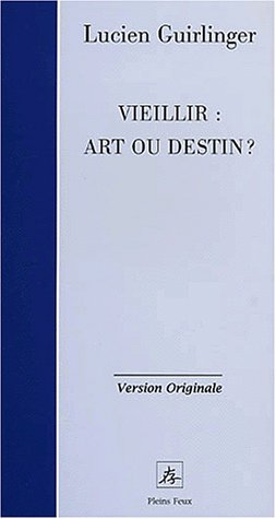 Vieillir: art ou destin ?: Lucien Guirlinger