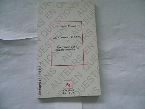 9782912567758: Le roman, le reel: Un roman, est-il encore possible? (Auteurs en questions) (French Edition)