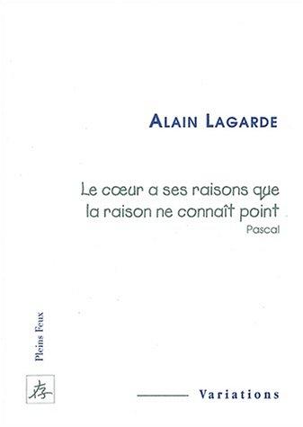 Le Coeur a ses raisons que la: Alain Lagarde
