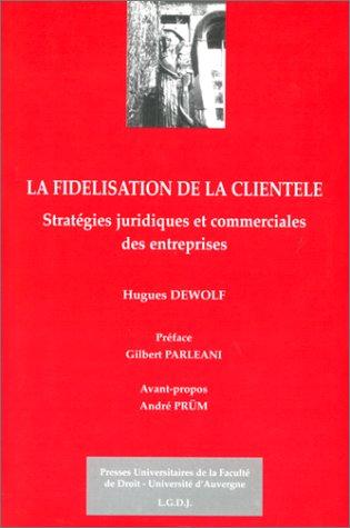 9782912589064: LA FIDELISATION DE LA CLIENTELE. Strat�gies juridiques et commerciales des entreprises
