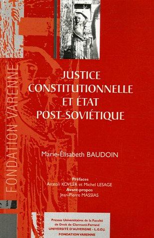 Justice constitutionnelle et Etat post-soviétique (French Edition): Marie-Elisabeth ...