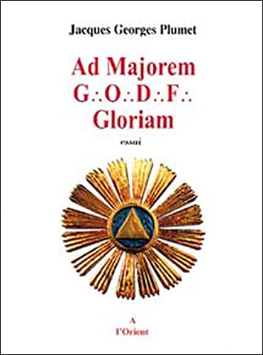 AD MAJOREM GODF GLORIAM: PLUMET JACQUES GEORG