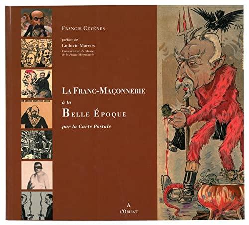 FRANC-MACONNERIE A LA BELLE EPOQUE ; PAR LA CARTE POSTALE: CEVENES, FRANCIS