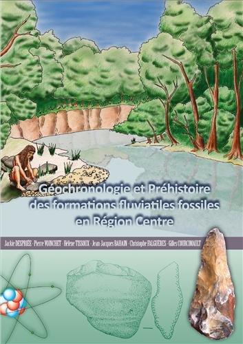 9782912610713: Géochronologie et Préhistoire des formations fluviales fossiles en Région Centre
