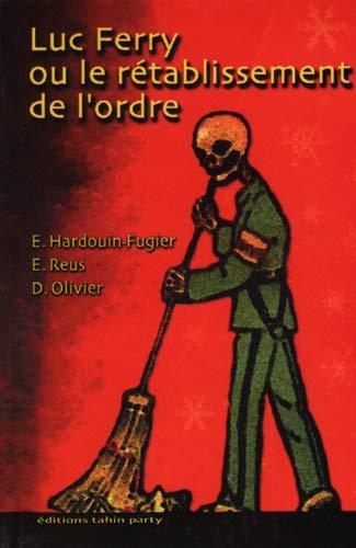 Luc Ferry ou le rétablissement de l'ordre: Hardouin-Fugier, Elisabeth ; Reus, Estiva ; ...