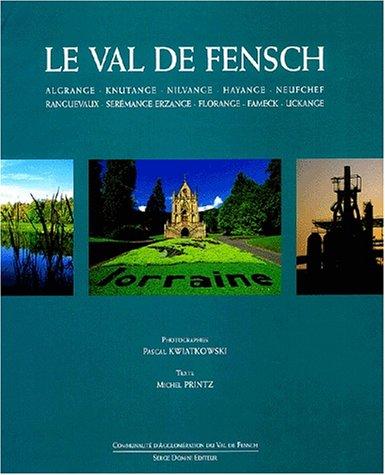 9782912645333: Le Val de Fensch. Algrange, Knutange, Nilvange, Hayange, Neufchef, Ranguevaux, Serémange-Erzange, Florange, Fameck, Uckange